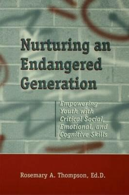 Nurturing An Endangered Generation: Empowering Youth with Critical Social, Emotional, & Cognitive Skills - Rosemary Thompson - cover