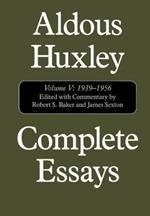 Complete Essays: Aldous Huxley, 1938-1956