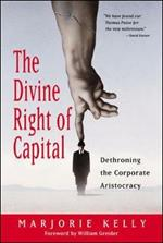 The Divine Right Of Capital - Dethroning The Corporate Aristocracy