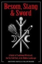 Besom, Stang & Sword: A Guide to Traditional Witchcraft, the Sixfold Path and the Hidden Landscape