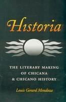 Historia: The Literary Making of Chicana and Chicano History - Mendoza - cover