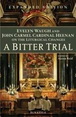 A Bitter Trial: Evelyn Waugh and John Carmel Cardinal Heenan on the Liturgical Changes