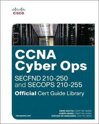 CCNA Cyber Ops (SECFND #210-250 and SECOPS #210-255) Official Cert Guide Library - Omar Santos,Joseph Muniz,Stefano De Crescenzo - cover