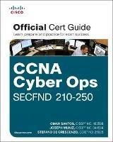 CCNA Cyber Ops SECFND #210-250 Official Cert Guide - Omar Santos,Joseph Muniz,Stefano De Crescenzo - cover
