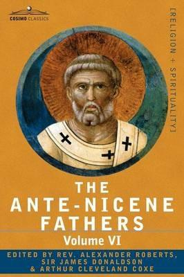 The Ante-Nicene Fathers: The Writings of the Fathers Down to A.D. 325, Volume VI Fathers of the Third Century - Gregory Thaumaturgus; Dinysius - cover