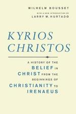Kyrios Christos: A History of the Belief in Christ from the Beginnings of Christianity to Irenaeus