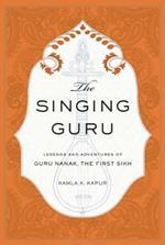 The Singing Guru: Legends and Adventures of Guru Nanak, the First Sikh