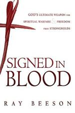 Signed in Blood: God's Ultimate Weapon for Spiritual Warfare
