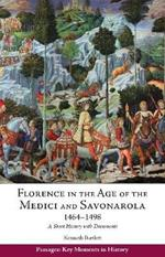 Florence in the Age of the Medici and Savonarola, 1464-1498: A Short History with Documents