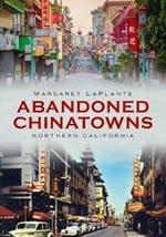 Abandoned Chinatowns: Northern California