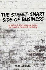 The Street-Smart Side of Business: A Behind-the-Scenes Guide to Inspire Forward Thinking