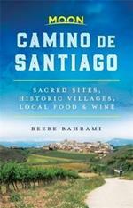 Moon Camino de Santiago (First Edition): Sacred Sites, Historic Villages, Local Food & Wine