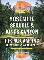 Moon Yosemite, Sequoia & Kings Canyon (Ninth Edition): Hiking, Camping, Waterfalls & Big Trees