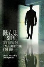 The Voice of Silence: The Story of the Jewish Underground in the USSR