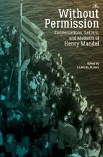 Without Permission: Conversations, Letters, and Memoirs of Henry Mandel