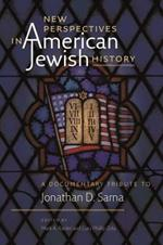 New Perspectives in American Jewish History - A Documentary Tribute to Jonathan D. Sarna