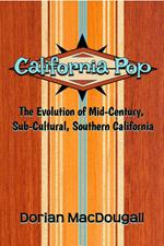 California Pop: The Evolution of Mid-Century, Sub-Cultural, Southern California
