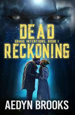 Dead Reckoning, Grave Intentions, Book 1