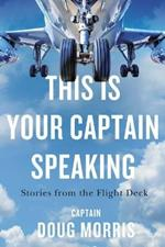 This Is Your Captain Speaking: Stories from the Flight Deck