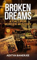 Broken Dreams : A Callipur Murder Mystery