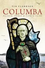 Columba: Pilgrim, Priest & Patron Saint