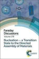 Nucleation: A Transition State to the Directed Assembly of Materials: Faraday Discussion 179