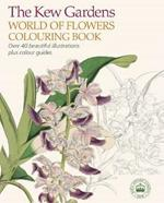 The Kew Gardens World of Flowers Colouring Book: Over 40 Beautiful Illustrations Plus Colour Guides