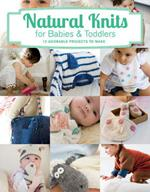 Natural Knits for Babies & Toddlers: 12 Cute Projects to Make