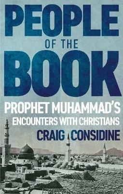People of the Book: Prophet Muhammad's Encounters with Christians - Craig Considine - cover