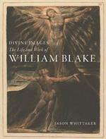 Divine Images: The Life and Work of William Blake