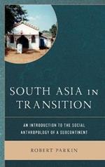 South Asia in Transition: An Introduction to the Social Anthropology of a Subcontinent