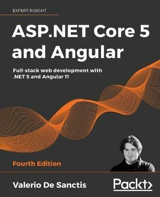 ASP.NET Core 5 and Angular: Full-stack web development with .NET 5 and Angular 11, 4th Edition - Valerio De Sanctis - cover