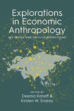 Explorations in Economic Anthropology: Key Issues and Critical Reflections