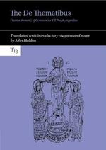 The De Thematibus ('on the themes') of Constantine VII Porphyrogenitus: Translated with introductory chapters and notes