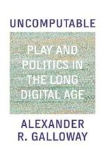 Uncomputable: Play and Politics In the Long Digital Age