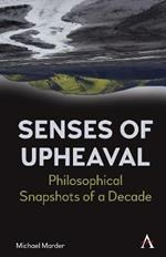 Senses of Upheaval: Philosophical Snapshots of a Decade