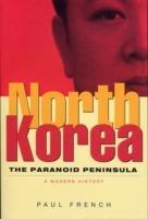 North Korea: The Paranoid Peninsula - A Modern History