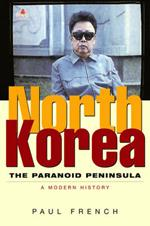 North Korea: The Paranoid Peninsula: A Modern History