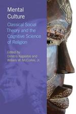 Mental Culture: Classical Social Theory and the Cognitive Science of Religion