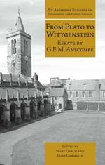 From Plato to Wittgenstein: Essays by G.E.M. Anscombe