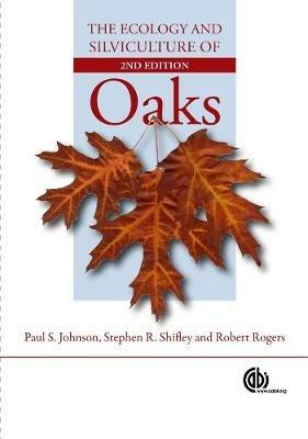 Ecology and Silviculture of Oaks - Paul Johnson,Stephen R. Shifley,Robert Rogers - cover