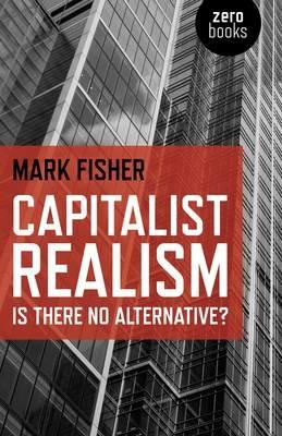 Capitalist Realism - Is there no alternative? - Mark Fisher - cover