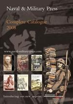 Naval and Military Press Complete Catalogue 2008