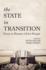 The State in Transition: Essays in Honour of John Horgan