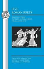 Five Roman Poets: Selections from Catullus, Vergil, Horace, Tibullus and Ovid