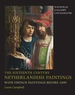 The Sixteenth Century Netherlandish Paintings, with French Paintings Before 1600