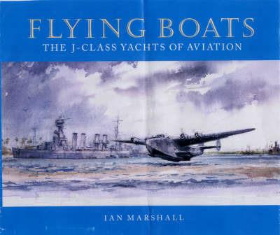 Flying Boats: The J-class Yachts of Aviation - Marshall - cover