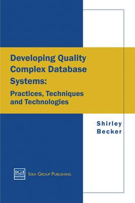 Developing Quality Complex Database Systems: Practices, Techniques and Technologies - Becker - cover