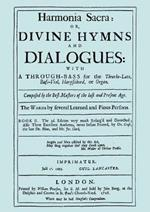 Harmonia Sacra or Divine Hymns and Dialogues with a Through-Bass for the Theorbo-Lute, Bass Viol, Harpsichord, or Organ