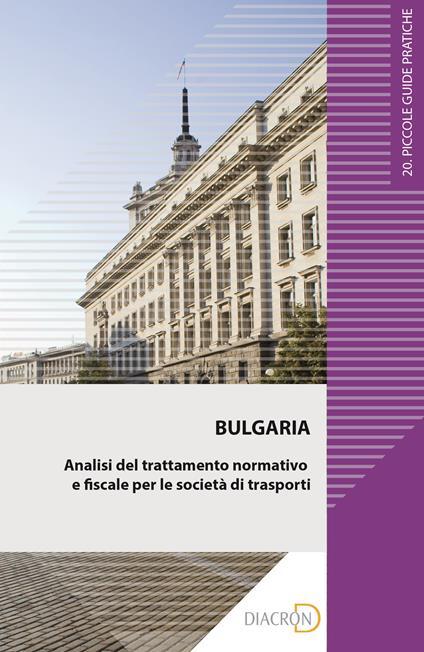 Bulgaria. Analisi del trattamento normativo e fiscale per le società di trasporti - Tommaso Marchese,Alberto Vitturi - ebook